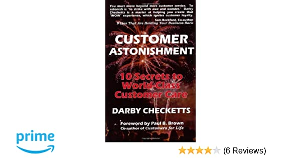 Customer Astonishment 10 Secrets To World Class Care Darby Checketts 9781931741682 Amazon Books