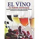 El Vino La Bebida Intelectual: No permita que le dicten cuales vinos usted debe disfrutar, conviértase en su especialista particular (Spanish Edition)
