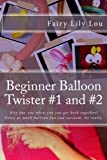 Beginner Balloon Twister #1 and #2: Why buy one when you can get both together? Twice as much balloon fun and sarcasm. No really. (Balloon Twisters) (Volume 1)