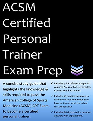 ACSM Certified Personal Trainer Exam Prep: 2019 Edition Study Guide that highlights the information required to pass the ACSM CPT Exam to become a Certified Personal Trainer (Personal Trainer Study Guide & Practice Exam)