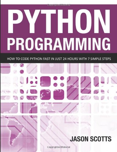 Python Programming: How to Code Python Fast In Just 24 Hours With 7 Simple Steps
