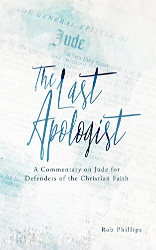 The Last Apologist: A Commentary on Jude for Defenders of the Christian Faith