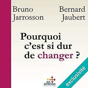 Pourquoi c'est si dur de changer ? Changement de soi, de l'autre, des organisations | Livre audio