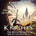Knights: The Eye of Divinity: A Novel of Epic Fantasy (The Knights Series, Book 1) Audiobook by Robert E. Keller Narrated by Lee Strayer
