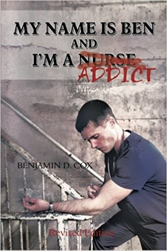 My name is Ben, and I'm a Nurse / Addict: Benjamin D  Cox
