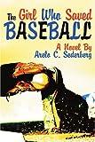 The Girl Who Saved Baseball, Arelo Sederberg, 0595310923