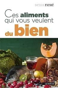 Ces aliments qui vous veulent du bien par Denis Riché