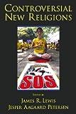 Controversial New Religions, James R. Lewis, Jesper Aagaard Petersen, 0195156838