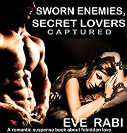 Sworn Enemies, Secret Lovers - Captured: A  romantic suspense story about angsty, forbidden love :(book 1)