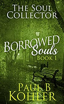 The Soul Collector: Borrowed Souls: Book 1 by [Kohler, Paul B]