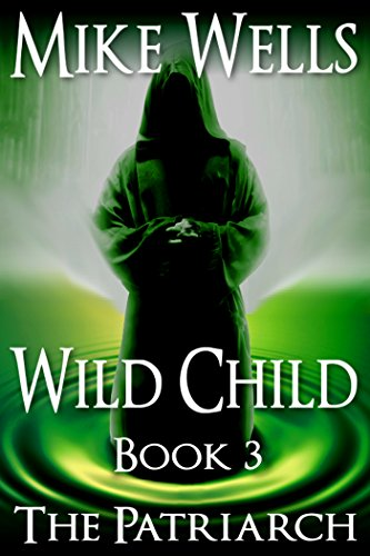 Wild Child, Book 3 - The Patriarch (Free Book 1): A Dystopian Thriller ISBN-13