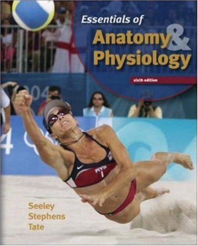 Essentials of Anatomy & Physiology 6th edition by Seeley, Rod R.; Stephens, Trent D.; Tate, Philip published by McGraw-Hill Science/Engineering/Math Hardcover
