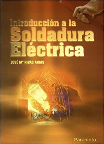 Introduccion a LA Soldadura Electrica: Jose Marivas Arias: 9788428300223: Amazon.com: Books