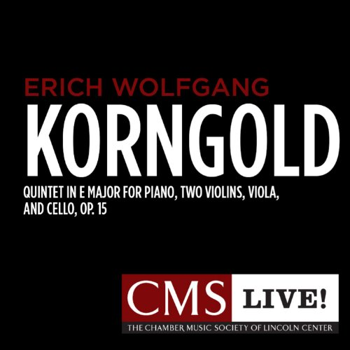 Korngold: Quintet in E major for Piano, Two Violins, Viola, and Cello, Op. 15