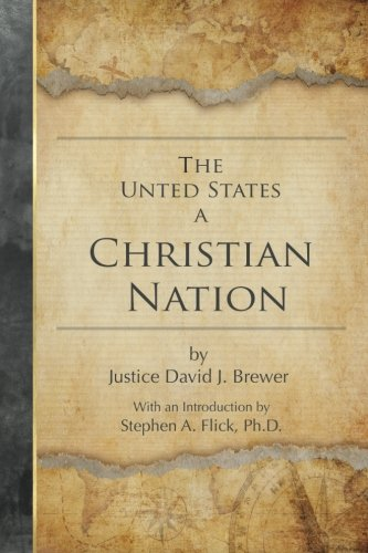 Brewer, The United States a Christian Nation: Supreme Court Justice on the Blessing of Christianity to America