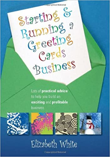 Starting and running a greeting cards business lots of practical starting and running a greeting cards business lots of practical advice to help you build an exciting and profitable business amazon elizabet reheart Choice Image