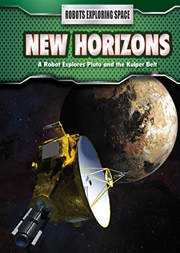 New Horizons: A Robot Explores Pluto and the Kuiper Belt (Robots Exploring Space)