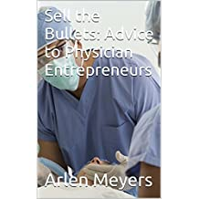 Sell the Bullets: Advice to Physician Entrepreneurs (Textbook of Physician Entrepreneurship 1)