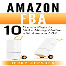Amazon FBA: 10 Proven Steps to Make Money Online with Amazon FBA: Ecommerce Audiobook by Jerry Kershen Narrated by Doug Johnson