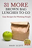31 MORE Paleo Brown Bag Lunches To Go: Easy Recipes for Working People (31 Days of Paleo Book 7)