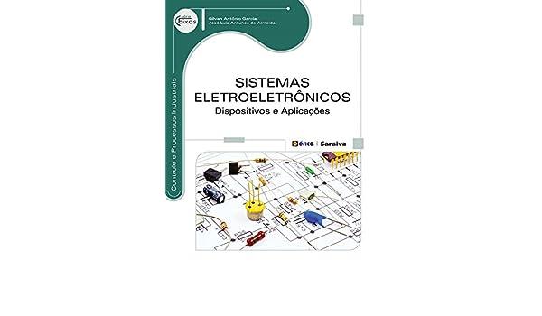 Sistemas Eletroeletrônicos. Dispositivos e Aplicações: Gilvan Antônio Garcia e José Luiz Antunes de Almeida: 9788536508351: Amazon.com: Books