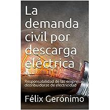 La demanda civil por descarga eléctrica: Responsabilidad de las empresas distribuidoras de electricidad (Spanish Edition)