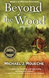 Beyond the Wood, Michael J. Roueche, 0983756716