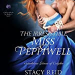 The Irresistible Miss Peppiwell: Scandalous House of Calydon, Book 2 | Stacy Reid