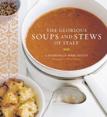 Glorious Soups and Stews of Italy by Marchetti, Domenica, Meppam, William (2006) Paperback