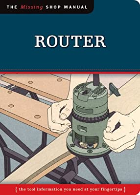 Router: The Tool Information You Need at Your Fingertips (Missing Shop Manual) from Fox Chapel Publishing