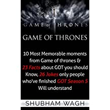 Game Of Thrones: 10 Most Memorable moments from Game of thrones & 23 Facts about GOT you should Know, 26 Jokes only people who've finished GOT Season 5 Will understand (Game of Thrones Secrets)