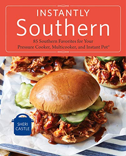 Instantly Southern: 85 Southern Favorites for Your Pressure Cooker, Multicooker, and Instant Pot® : A Cookbook (The Best Pinto Beans)