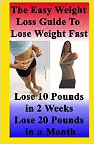 The Easy Weight Loss Guide To Lose Weight Fast: How to