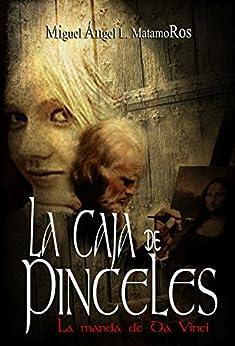 La caja de pinceles: La manda de Da Vinci (Spanish Edition) by [Matamoros, Miguel Ángel L.]