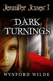 Dark Turnings (Jennifer Jones Book 1) by [Wilde, Wynford]