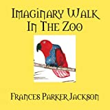 Imaginary Walk in the Zoo, Frances Parker Jackson, 1478702060