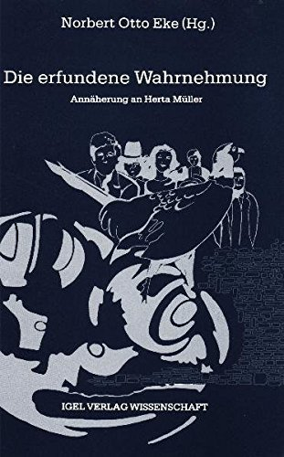 Die erfundene Wahrnehmung: Annäherung an Herta Müller (Literatur- und Medienwissenschaft)