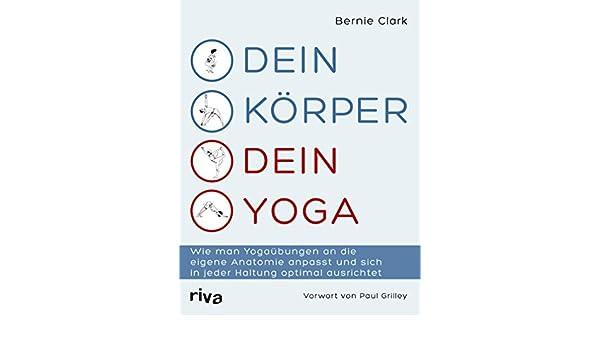 Dein Körper - dein Yoga: Wie man Yogaübungen an die eigene ...
