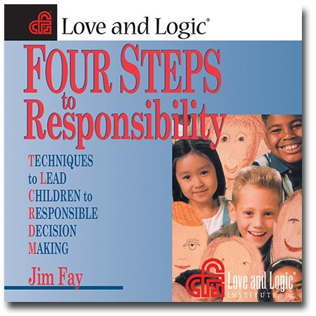 Four Steps to Responsibility: Techniques to Lead Children to Responsible Decision Making by Love & Logic Pr