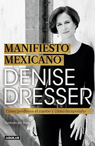 Manifiesto mexicano: Cómo perdimos el rumbo y cómo recuperarlo (Spanish Edition) by [