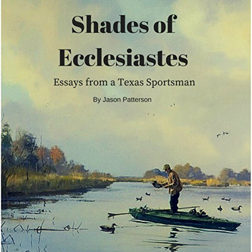 Shades of Ecclesiastes: Essays From a Texas Sportsman