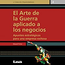 EL ARTE DE LA GUERRA APLICADO A LOS NEGOCIOS [THE ART OF WAR APPLIED TO BUSINESS]: APUNTES ESTRATÉGICOS PARA UNA EMPRESA EXITOSA