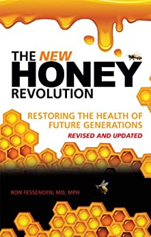 The New Honey Revolution: Restoring the Health of Future Generations by [Fessenden MD MPH, Ron]