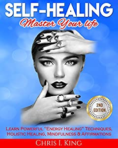Self-Healing: Master Your life: Learn Powerful