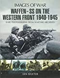 Waffen SS on the Western Front: Rare Photographs