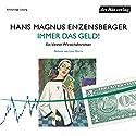 Immer das Geld!: Ein kleiner Wirtschaftsroman Hörbuch von Hans Magnus Enzensberger Gesprochen von: Lena Dörrie