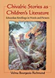 img - for Chivalric Stories as Children's Literature: Edwardian Retellings in Words and Pictures by Velma Bourgeois Richmond (2014-09-17) book / textbook / text book