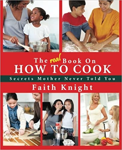 The Real Book on How to Cook: Secrets Mother Never Told You