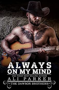 Always On My Mind: A Bad Boy Rancher Love Story (The Dawson Brothers Book 1) by [Parker, Ali]