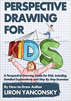 perspective drawing for kids a perspective drawing guide for kids including detailed explanations and step by step exercises